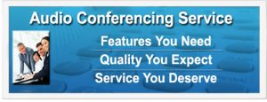 Audio Conferencing Service | Features You Need | Quality You Expect | Service You Deserve