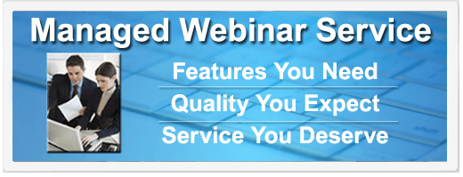 Managed Webinar Service | Features You Need | Quality You Expect | Service You Deserve